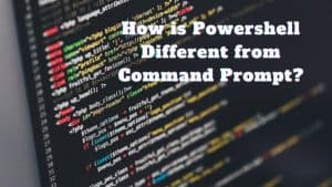How is Powershell Different from Command Prompt?