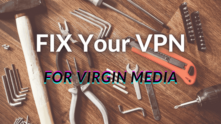 Why is my VPN Not Working With Virgin Media? Let's Fix It!