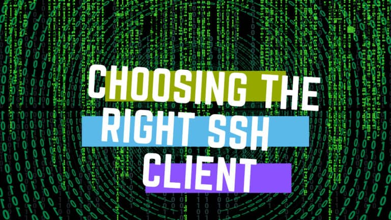 How to Choose The Right SSH Client: Five Best-Reviewed Secure Shell Apps