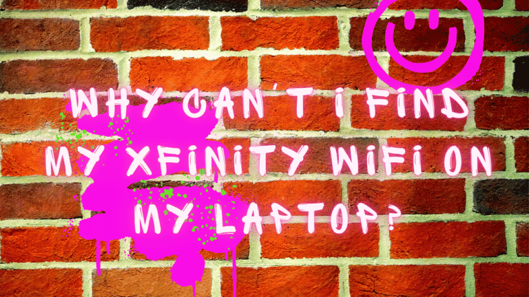 Why Can't I Find My Xfinity WiFi On My Laptop?