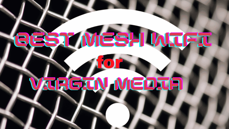 Best Mesh WiFi for Virgin Media (With explanations)